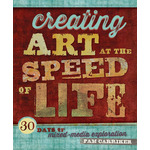 Creating Art At The Speed Of Life 30 Days Of Mixed Media Inspiration